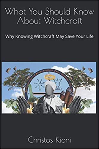 What You Should Know About Witchcraft: Why Knowing Witchcraft May Save Your Life  by Dr. Christos Kioni